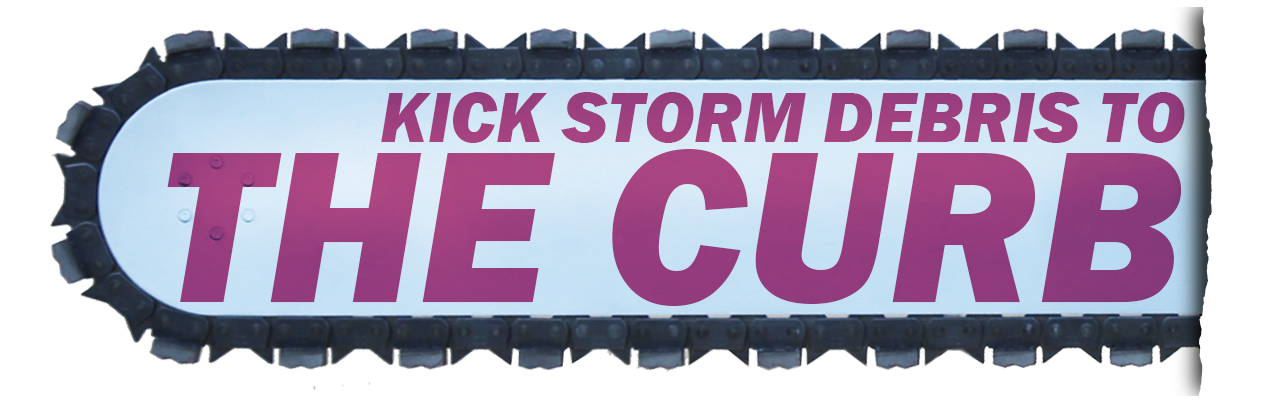Place your storm debris at the curb.